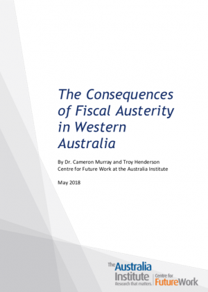 Cover of The Consequences of Fiscal Austerity in Western Australia report